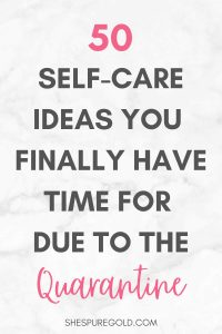 50 self care ideas to do doing the quarantine