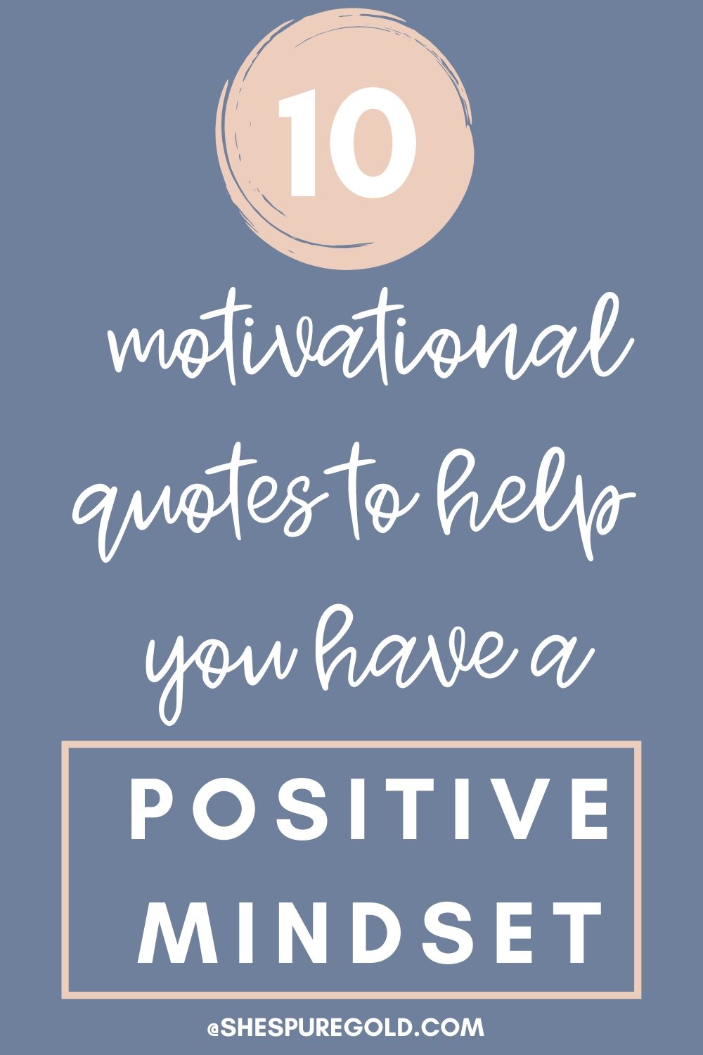 10 motivational quotes to help you have a positive mindset